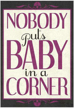https://imgc.allpostersimages.com/img/posters/nobody-puts-baby-in-a-corner_u-L-F5IMYZ0.jpg?artPerspective=n