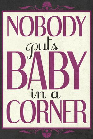 https://imgc.allpostersimages.com/img/posters/nobody-puts-baby-in-a-corner_u-L-PXJGB10.jpg?artPerspective=n