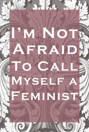 Not Afraid To Call Myself A Feminist