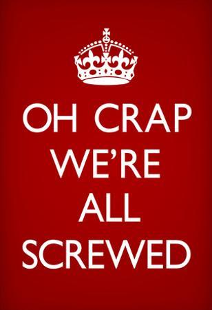 Oh Crap We're All Screwed Humor Poster