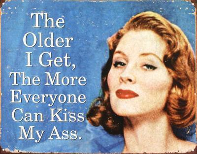 Older I Get Everyone Can Kiss My Ass