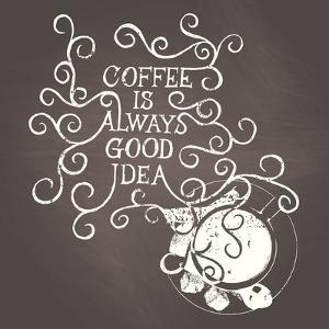 Coffee Is Always Good Idea - on Chalkboard by ONiONAstudio