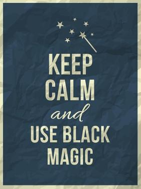 Keep Calm and Use Black Magic Quote by ONiONAstudio