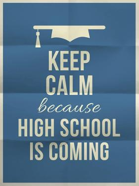 Keep Calm High School is Coming Design Quote with Graduation Hat by ONiONAstudio