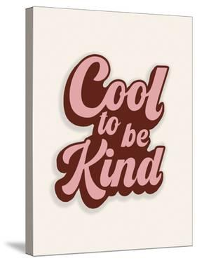 Cool To Be Kind by Otto Gibb