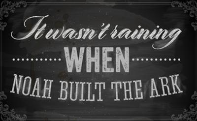 Quote Typographical Background, Vector Design. It Wasnt Raining When Noah Built the Ark by Ozerina Anna