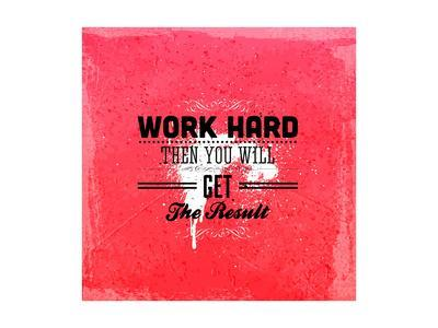 """Quote Typographical Design. """"Work Hard Then You Will Get The Result"""""""