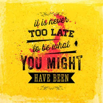 Quote Typographical Poster, Vector Design. It is Never Too Late to Be What You Might Have Been by Ozerina Anna