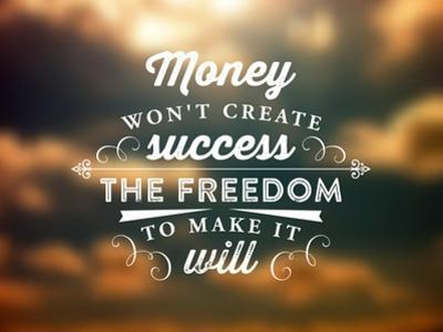 Quote Typographical Poster, Vector Design. Money Wont Create Success, the Freedom to Make it Will by Ozerina Anna