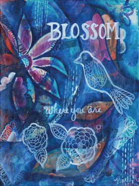 Blossom Where You Are by Pam Varacek