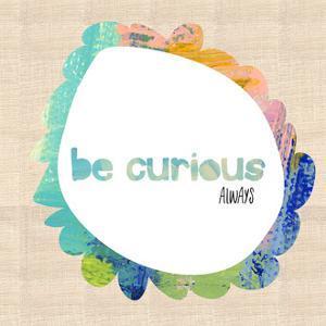 Always Be Curious by Pamela J. Wingard