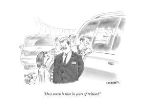 """How much is that in years of tuition?"" - New Yorker Cartoon by Pat Byrnes"