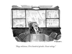 """""""Huge milestone. First hundred episodes. Great ratings."""" - Cartoon by Pat Byrnes"""