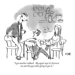 """I got another callback.  My agent says it's between me and the guy who's …"" - New Yorker Cartoon by Pat Byrnes"