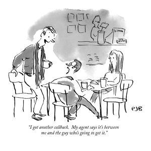 """""""I got another callback.  My agent says it's between me and the guy who's …"""" - New Yorker Cartoon by Pat Byrnes"""