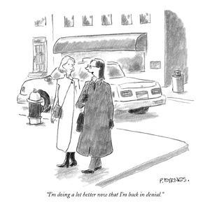 """""""I'm doing a lot better now that I'm back in denial."""" - New Yorker Cartoon by Pat Byrnes"""