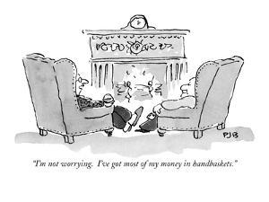 """""""I'm not worrying.  I've got most of my money in handbaskets."""" - New Yorker Cartoon by Pat Byrnes"""