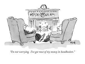"""I'm not worrying.  I've got most of my money in handbaskets."" - New Yorker Cartoon by Pat Byrnes"