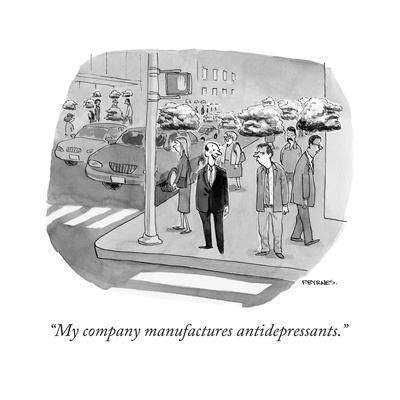 """My company manufactures antidepressants."" - Cartoon"