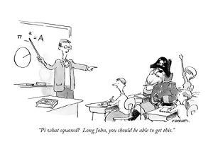 """""""Pi what squared?  Long John, you should be able to get this."""" - New Yorker Cartoon by Pat Byrnes"""