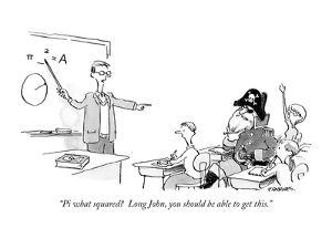 """Pi what squared?  Long John, you should be able to get this."" - New Yorker Cartoon by Pat Byrnes"