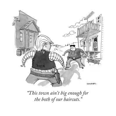 """""""This town ain't big enough for the both of our haircuts."""" - Cartoon"""