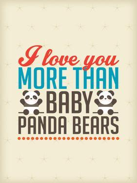 Love You More than Baby Panda Bears by Patricia Pino