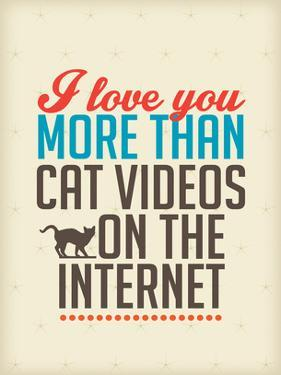 Love You More than Cat Videos by Patricia Pino