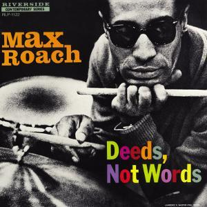 Max Roach - Deeds, Not Words by Paul Bacon