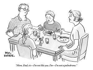 """Mom, Dad, sis—I'm not like you. I'm—I'm not a palindrome."" - New Yorker Cartoon by Paul Karasik"