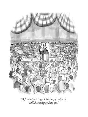 """A few minutes ago, God very graciously called to congratulate me."" - New Yorker Cartoon by Paul Noth"