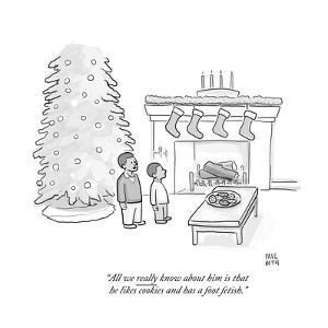 """""""All we really know about him is that he likes cookies and has a foot feti - Cartoon by Paul Noth"""