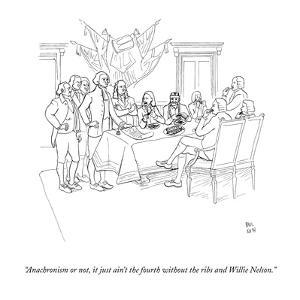 """Anachronism or not, it just ain't the fourth without the ribs and Willie …"" - New Yorker Cartoon by Paul Noth"