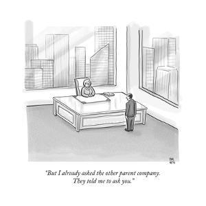 """But I already asked the other parent company. They told me to ask you."" - New Yorker Cartoon by Paul Noth"