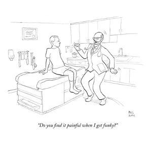"""Do you find it painful when I get funky?"" - New Yorker Cartoon by Paul Noth"
