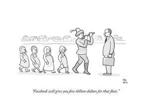 """Facebook will give you five billion dollars for that flute."" - Cartoon by Paul Noth"