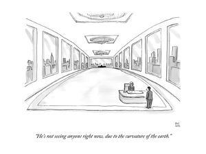 """""""He's not seeing anyone right now, due to the curvature of the earth."""" - New Yorker Cartoon by Paul Noth"""