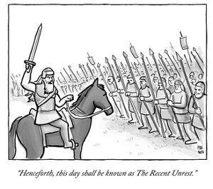 """""""Henceforth, this day shall be known as The Recent Unrest."""" - Cartoon by Paul Noth"""