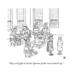 """Hey, we'd fight to the last Spartan if this rain would let up."" - New Yorker Cartoon by Paul Noth"
