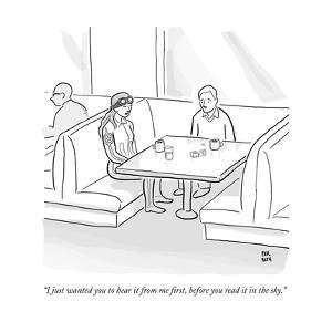 """I just wanted you to hear it from me first, before you read it in the sky - New Yorker Cartoon by Paul Noth"