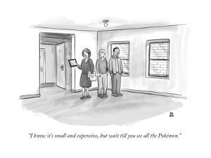 """I know it's small and expensive, but wait till you see all the Pokémon."" - New Yorker Cartoon by Paul Noth"