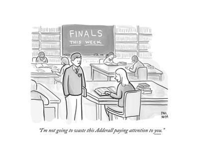 """""""I'm not going to waste this Adderall paying attention to you."""" - Cartoon by Paul Noth"""