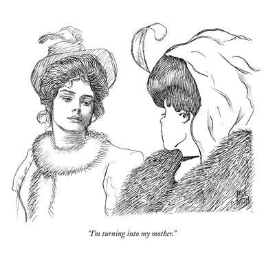 """""""I'm turning into my mother."""" - New Yorker Cartoon"""