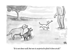 """""""It is not done well, but one is surprised to find it done at all."""" - New Yorker Cartoon by Paul Noth"""