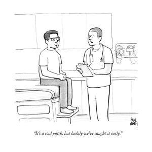 """It's a soul patch, but luckily we've caught it early.""  - New Yorker Cartoon by Paul Noth"