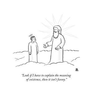"""Look if I have to explain the meaning of existence, then it isn't funny."" - New Yorker Cartoon by Paul Noth"