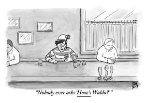 """Nobody ever asks 'How's Waldo?'"" - New Yorker Cartoon by Paul Noth"