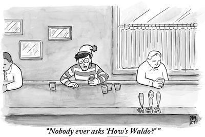 """""""Nobody ever asks 'How's Waldo?'"""" - New Yorker Cartoon"""
