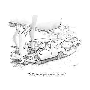"""""""O.K., Glass, you talk to the cops."""" - Cartoon by Paul Noth"""