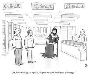"""""""On Black Friday, we replace the Greeters with Harbingers of Savings."""" - Cartoon by Paul Noth"""